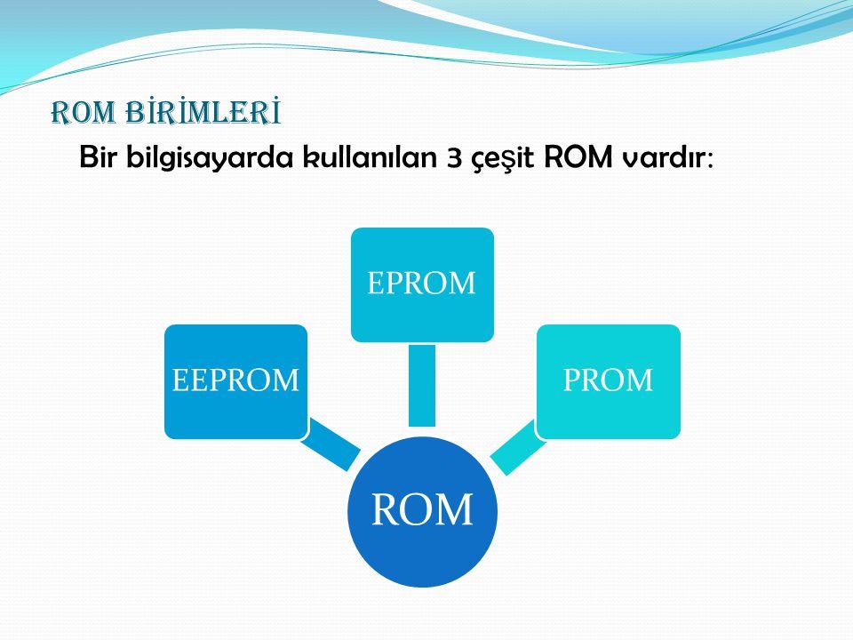 Bir bilgisayarda kullanılan 3 çeşit ROM vardır:
