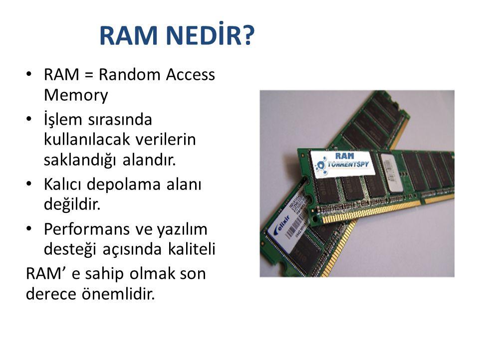 RAM NEDİR RAM = Random Access Memory
