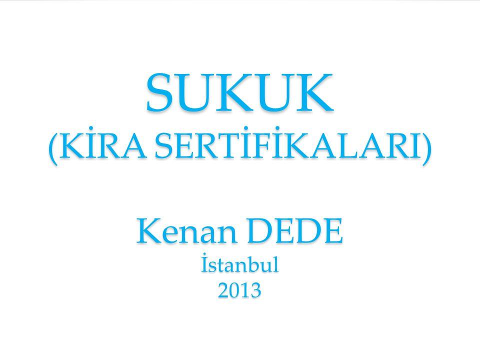 SUKUK (KİRA SERTİFİKALARI) Kenan DEDE İstanbul 2013