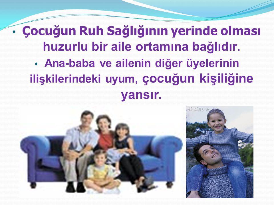 Çocuğun Ruh Sağlığının yerinde olması huzurlu bir aile ortamına bağlıdır.