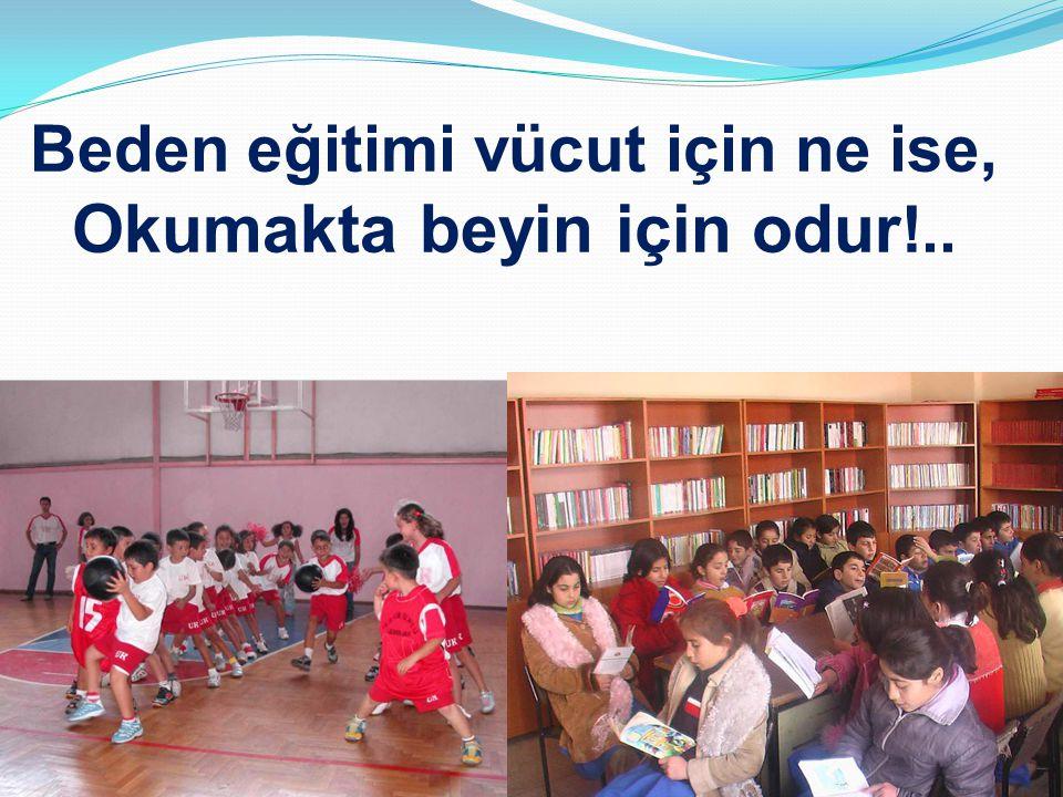 Beden eğitimi vücut için ne ise, Okumakta beyin için odur!..