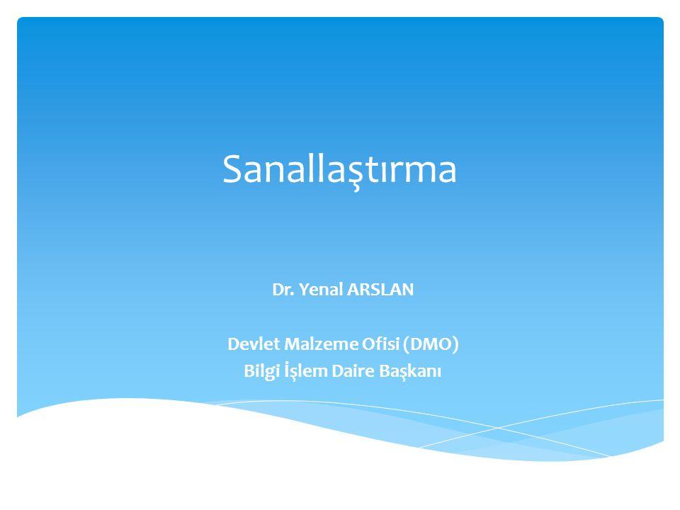 Dr. Yenal ARSLAN Devlet Malzeme Ofisi (DMO) Bilgi İşlem Daire Başkanı