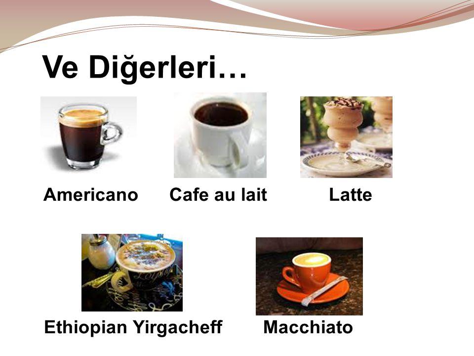 Ve Diğerleri… Americano Cafe au lait Latte
