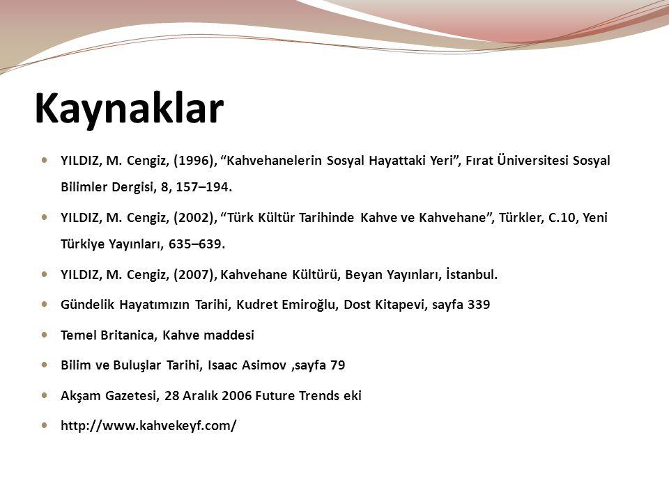 Kaynaklar YILDIZ, M. Cengiz, (1996), Kahvehanelerin Sosyal Hayattaki Yeri , Fırat Üniversitesi Sosyal Bilimler Dergisi, 8, 157–194.