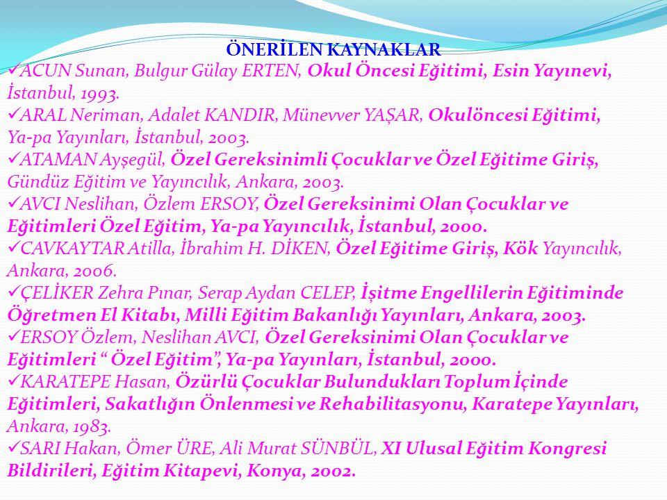 ÖNERİLEN KAYNAKLAR ACUN Sunan, Bulgur Gülay ERTEN, Okul Öncesi Eğitimi, Esin Yayınevi, İstanbul, 1993.