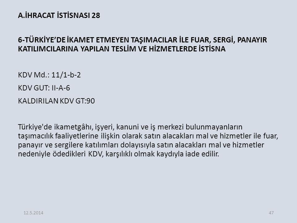 A.İHRACAT İSTİSNASI 28 6-TÜRKİYE'DE İKAMET ETMEYEN TAŞIMACILAR İLE FUAR, SERGİ, PANAYIR KATILIMCILARINA YAPILAN TESLİM VE HİZMETLERDE İSTİSNA.