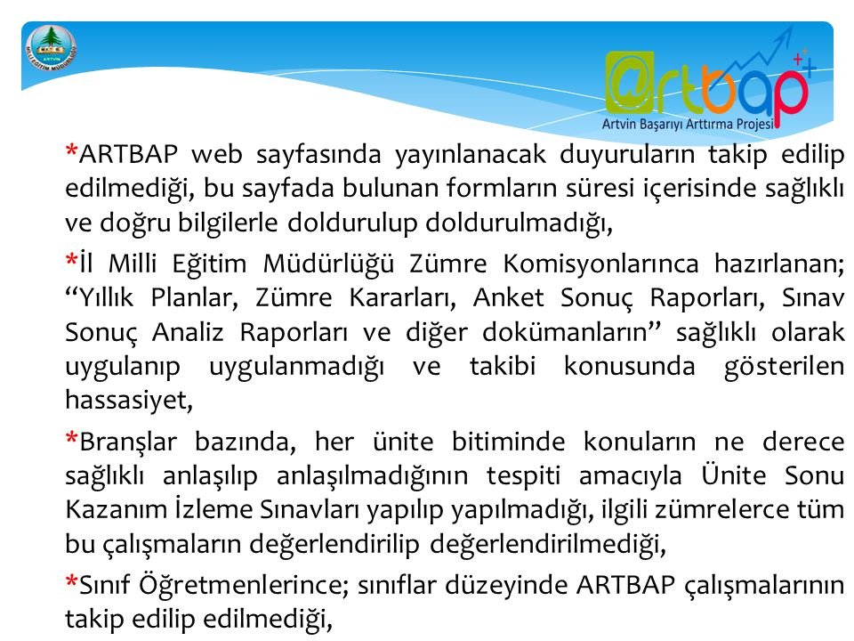 *ARTBAP web sayfasında yayınlanacak duyuruların takip edilip edilmediği, bu sayfada bulunan formların süresi içerisinde sağlıklı ve doğru bilgilerle doldurulup doldurulmadığı,