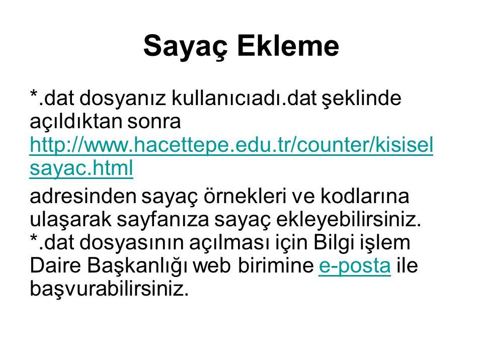 Sayaç Ekleme *.dat dosyanız kullanıcıadı.dat şeklinde açıldıktan sonra http://www.hacettepe.edu.tr/counter/kisiselsayac.html.