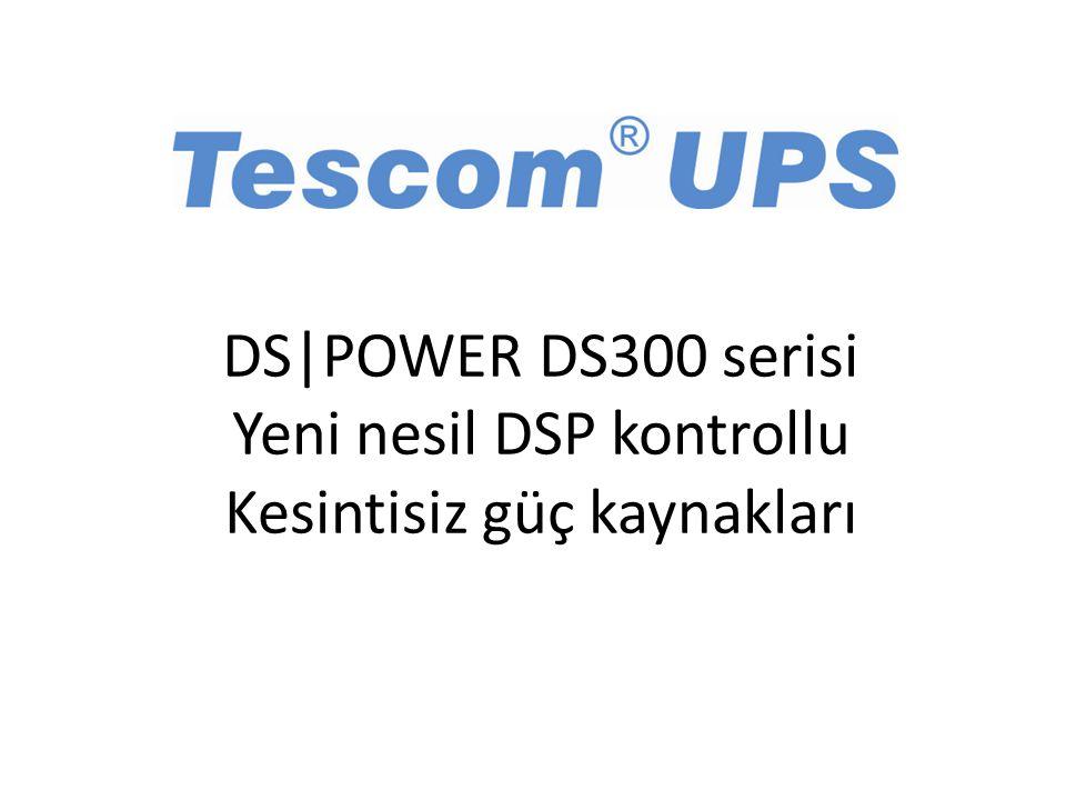 DS|POWER DS300 serisi Yeni nesil DSP kontrollu Kesintisiz güç kaynakları