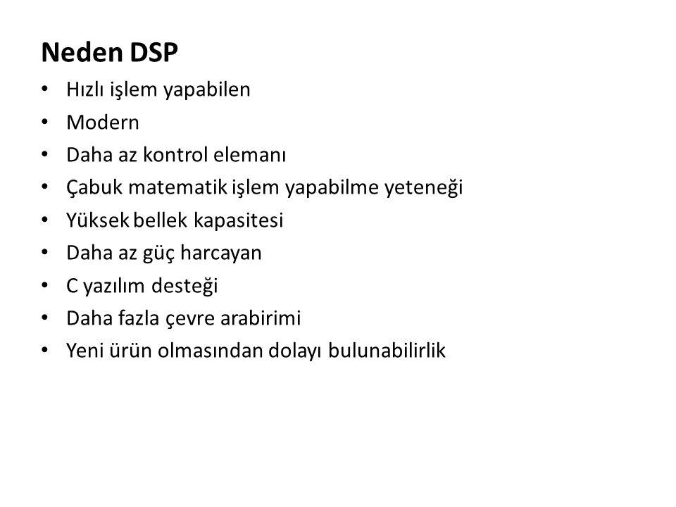 Neden DSP Hızlı işlem yapabilen Modern Daha az kontrol elemanı