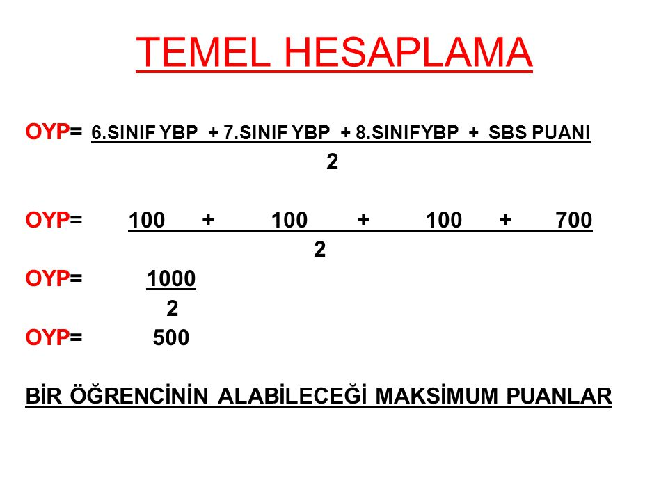TEMEL HESAPLAMA OYP= 6.SINIF YBP + 7.SINIF YBP + 8.SINIFYBP + SBS PUANI. 2.