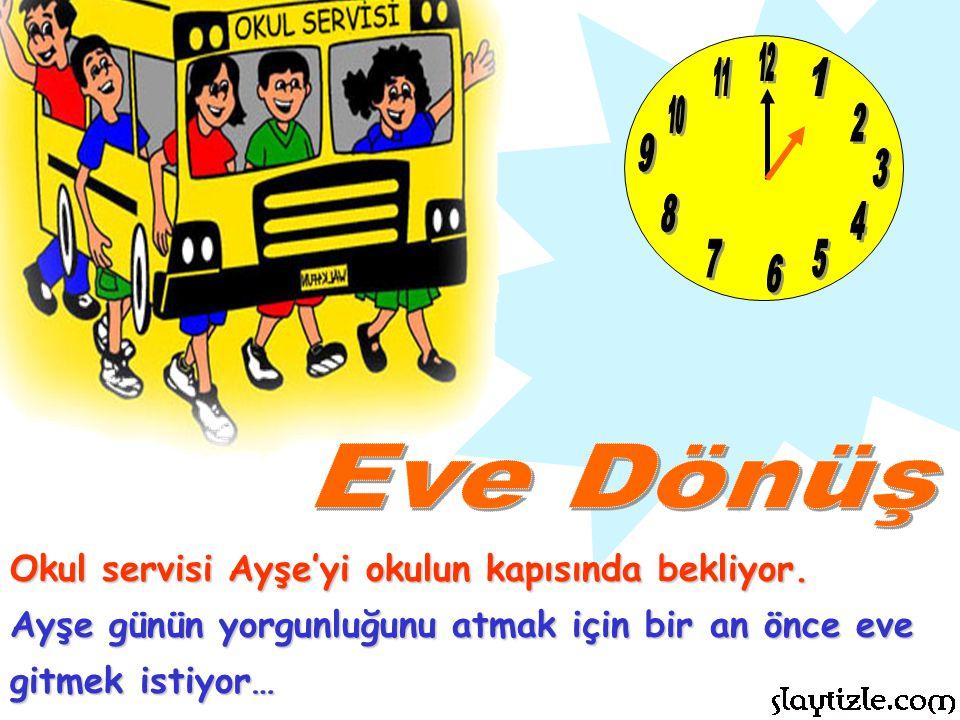 12 11. 1. 10. 2. 9. 3. 8. 4. 7. 5. 6. Eve Dönüş. Okul servisi Ayşe'yi okulun kapısında bekliyor.