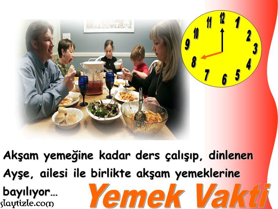 12 11. 1. 10. 2. 9. 3. 8. 4. 7. 5. 6. Akşam yemeğine kadar ders çalışıp, dinlenen Ayşe, ailesi ile birlikte akşam yemeklerine bayılıyor…