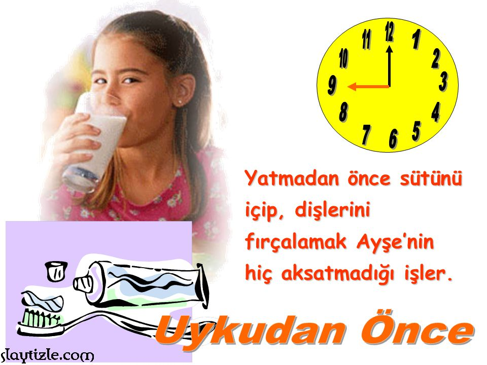 12 11. 1. 10. 2. 3. 9. 8. 4. 5. 7. 6. Yatmadan önce sütünü içip, dişlerini fırçalamak Ayşe'nin hiç aksatmadığı işler.