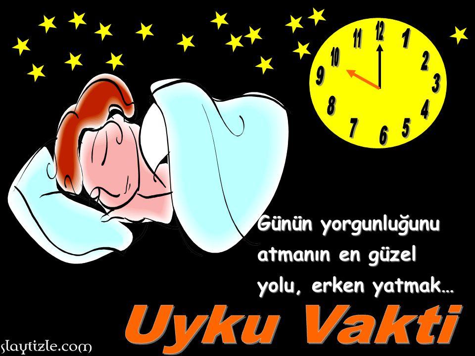 12 11 1 10 2 9 3 8 4 7 5 6 Günün yorgunluğunu atmanın en güzel yolu, erken yatmak… Uyku Vakti