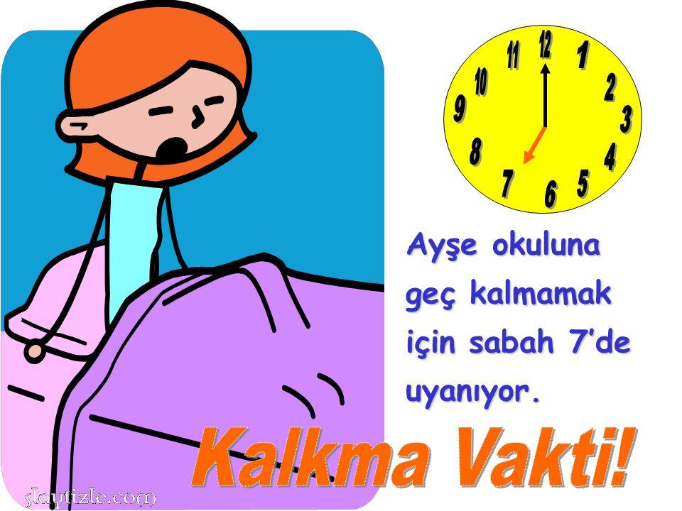 12 11 1 10 2 9 3 8 4 7 5 6 Ayşe okuluna geç kalmamak için sabah 7'de uyanıyor. Kalkma Vakti!