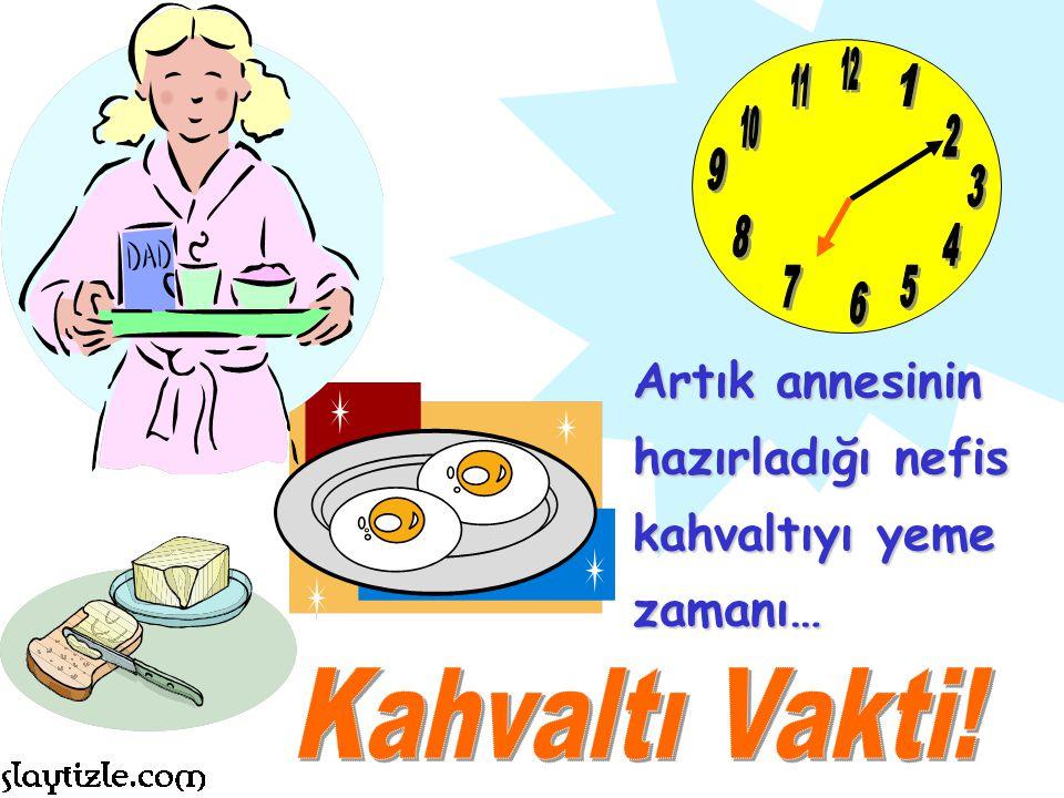 12 11. 1. 10. 2. 9. 3. 8. 4. 7. 5. 6. Artık annesinin hazırladığı nefis kahvaltıyı yeme zamanı…