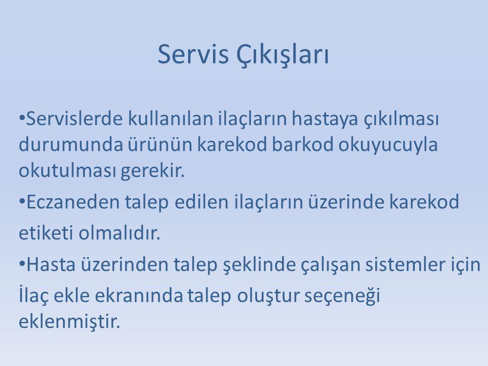 Servis Çıkışları Servislerde kullanılan ilaçların hastaya çıkılması durumunda ürünün karekod barkod okuyucuyla okutulması gerekir.