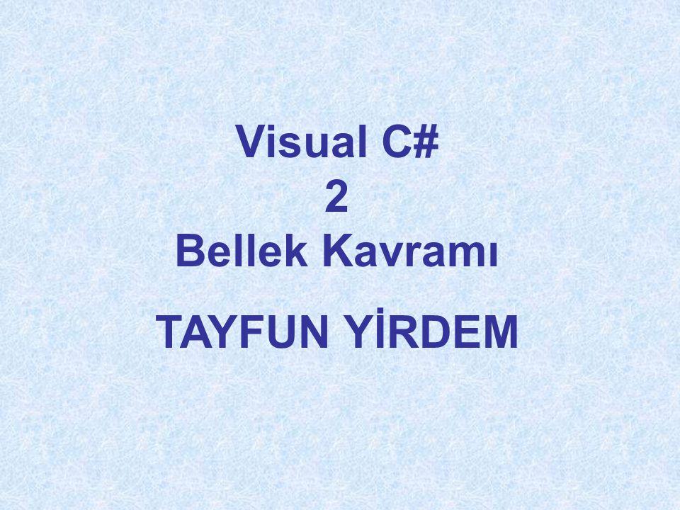 Visual C# 2 Bellek Kavramı