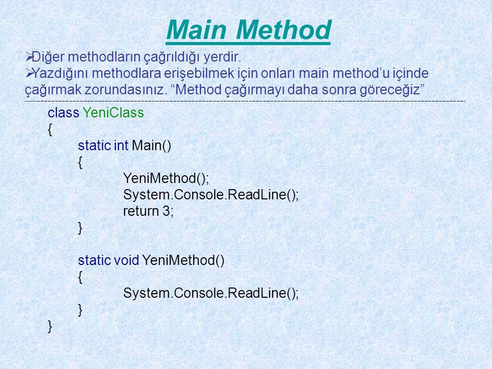 Main Method Diğer methodların çağrıldığı yerdir.