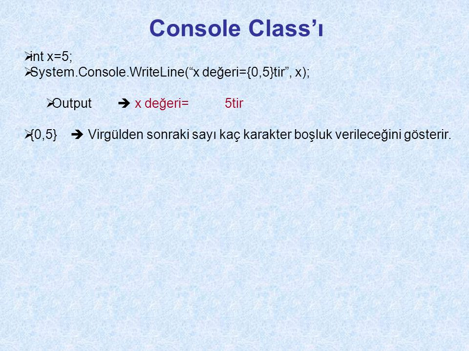 Console Class'ı int x=5;