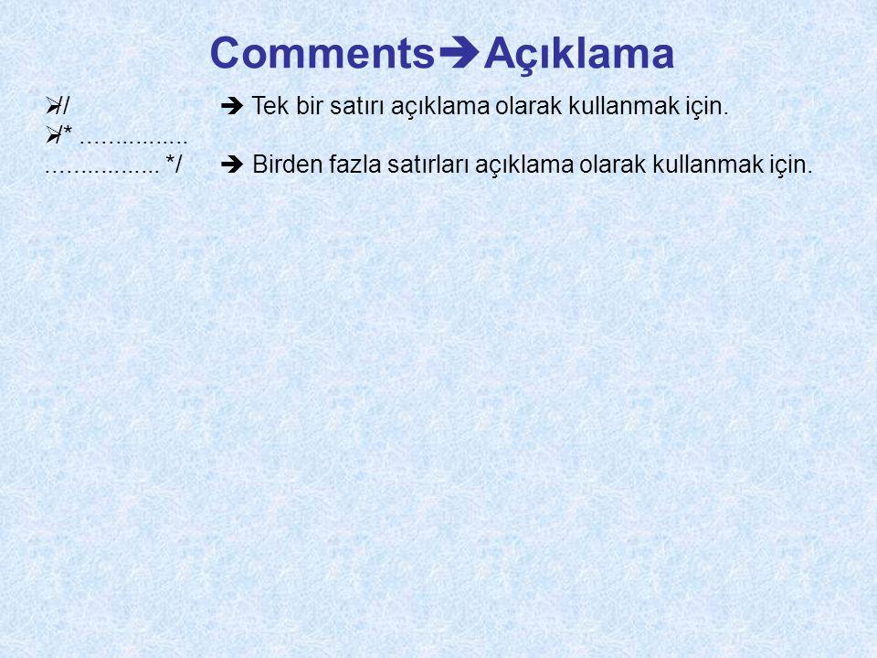 CommentsAçıklama //  Tek bir satırı açıklama olarak kullanmak için.