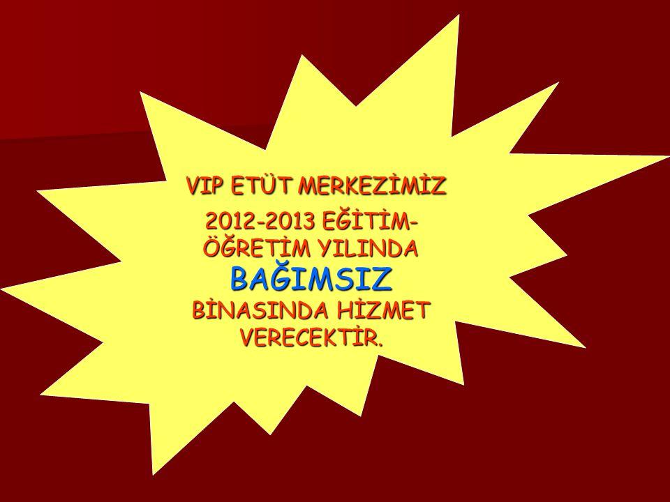 VIP ETÜT MERKEZİMİZ 2012-2013 EĞİTİM-ÖĞRETİM YILINDA BAĞIMSIZ BİNASINDA HİZMET VERECEKTİR.
