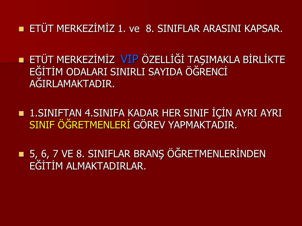 ETÜT MERKEZİMİZ 1. ve 8. SINIFLAR ARASINI KAPSAR.