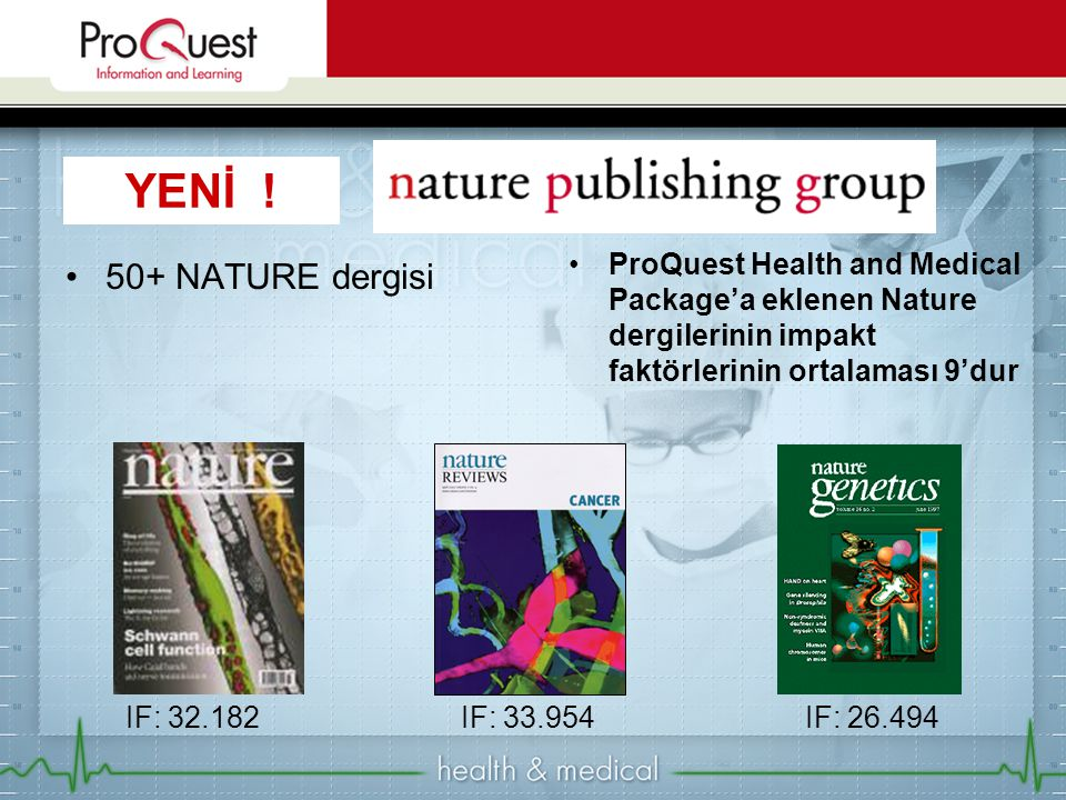YENİ ! ProQuest Health and Medical Package'a eklenen Nature dergilerinin impakt faktörlerinin ortalaması 9'dur.