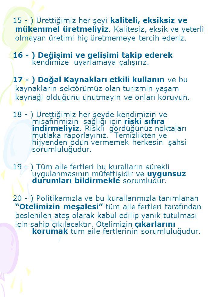 15 - ) Ürettiğimiz her şeyi kaliteli, eksiksiz ve