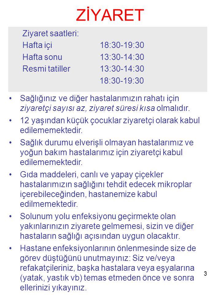 ZİYARET Ziyaret saatleri: Hafta içi 18:30-19:30 Hafta sonu 13:30-14:30