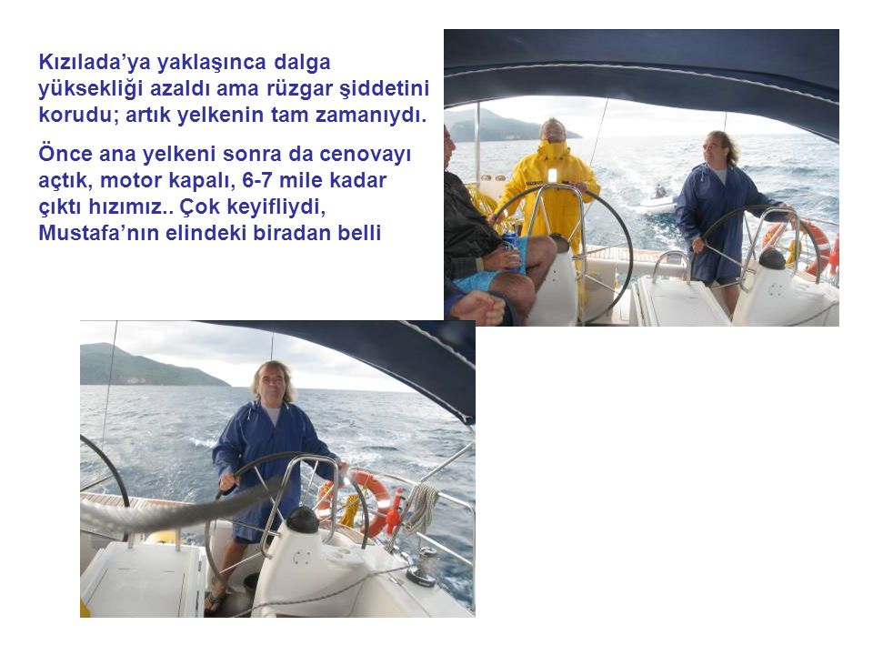 Kızılada'ya yaklaşınca dalga yüksekliği azaldı ama rüzgar şiddetini korudu; artık yelkenin tam zamanıydı.
