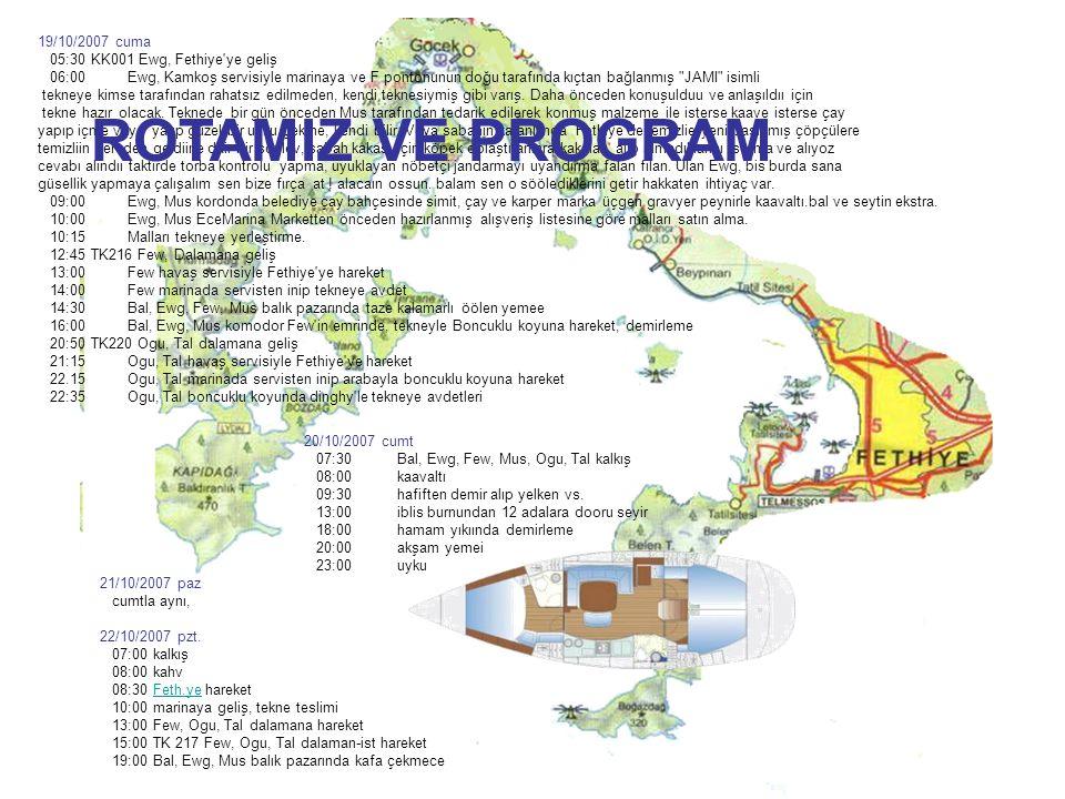 19/10/2007 cuma 05:30 KK001 Ewg, Fethiye ye geliş 06:00 Ewg, Kamkoş servisiyle marinaya ve F pontonunun doğu tarafında kıçtan bağlanmış JAMI isimli