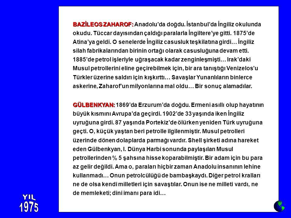 BAZİLEOS ZAHAROF: Anadolu'da doğdu. İstanbul'da İngiliz okulunda okudu