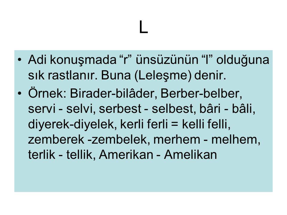 L Adi konuşmada r ünsüzünün l olduğuna sık rastlanır. Buna (Leleşme) denir.
