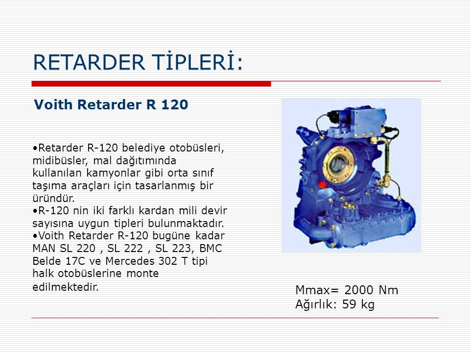 RETARDER TİPLERİ: Voith Retarder R 120 Mmax= 2000 Nm Ağırlık: 59 kg