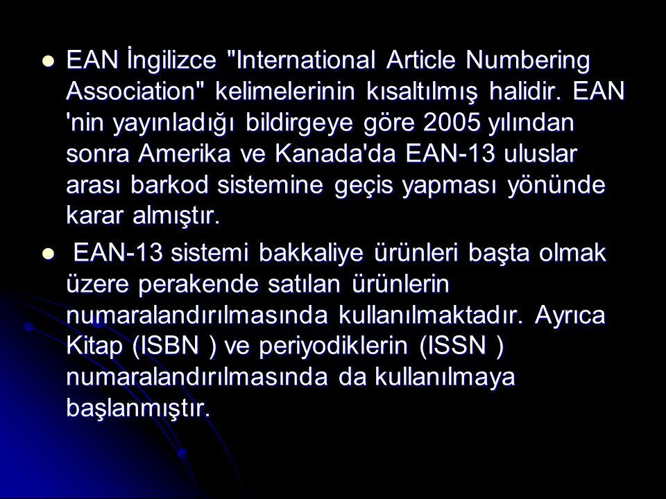 EAN İngilizce International Article Numbering Association kelimelerinin kısaltılmış halidir. EAN nin yayınladığı bildirgeye göre 2005 yılından sonra Amerika ve Kanada da EAN-13 uluslar arası barkod sistemine geçis yapması yönünde karar almıştır.
