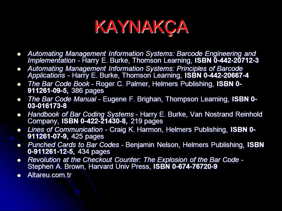 KAYNAKÇA Automating Management Information Systems: Barcode Engineering and Implementation - Harry E. Burke, Thomson Learning, ISBN 0-442-20712-3.