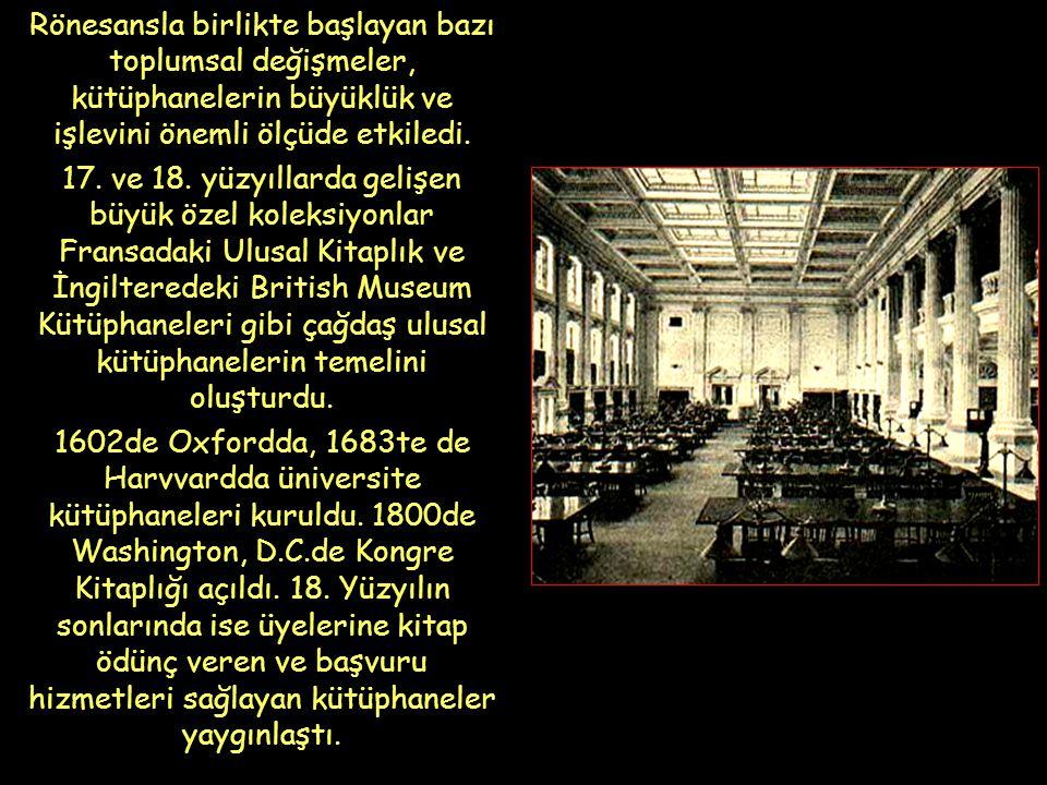 Rönesansla birlikte başlayan bazı toplumsal değişmeler, kütüphanelerin büyüklük ve işlevini önemli ölçüde etkiledi.