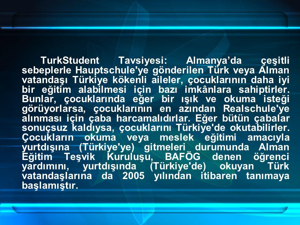 TurkStudent Tavsiyesi: Almanya'da çeşitli sebeplerle Hauptschule ye gönderilen Türk veya Alman vatandaşı Türkiye kökenli aileler, çocuklarının daha iyi bir eğitim alabilmesi için bazı imkânlara sahiptirler.