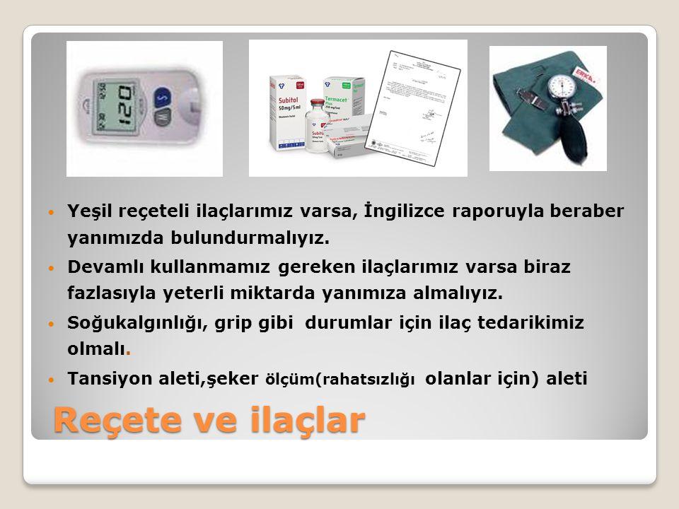 Yeşil reçeteli ilaçlarımız varsa, İngilizce raporuyla beraber yanımızda bulundurmalıyız.