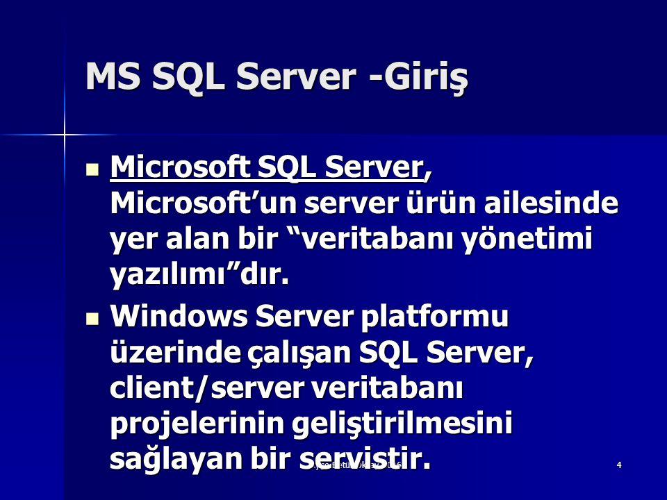 MS SQL Server -Giriş Microsoft SQL Server, Microsoft'un server ürün ailesinde yer alan bir veritabanı yönetimi yazılımı dır.