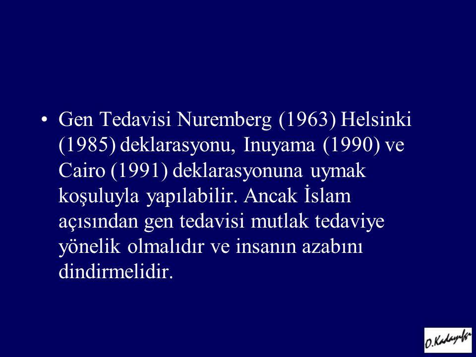 Gen Tedavisi Nuremberg (1963) Helsinki (1985) deklarasyonu, Inuyama (1990) ve Cairo (1991) deklarasyonuna uymak koşuluyla yapılabilir.