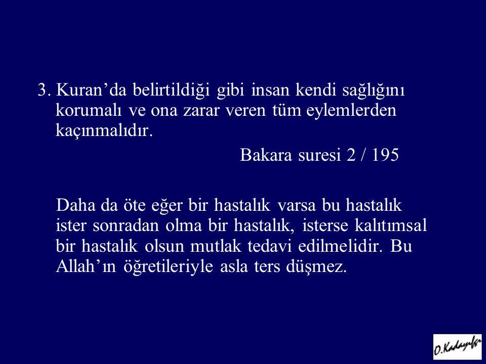 3. Kuran'da belirtildiği gibi insan kendi sağlığını korumalı ve ona zarar veren tüm eylemlerden kaçınmalıdır.