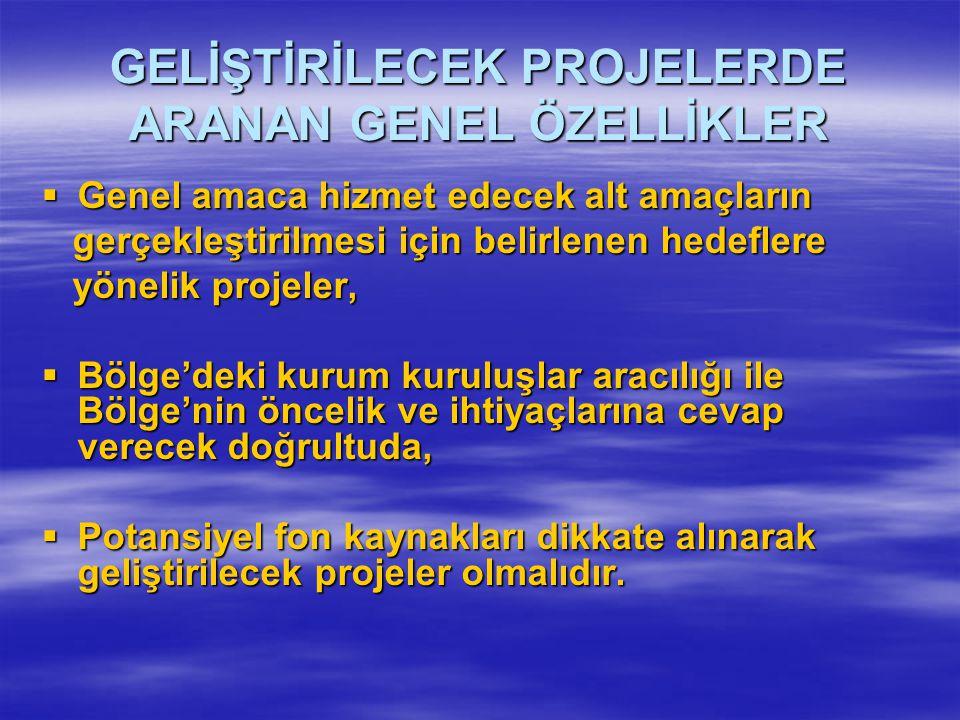 GELİŞTİRİLECEK PROJELERDE ARANAN GENEL ÖZELLİKLER