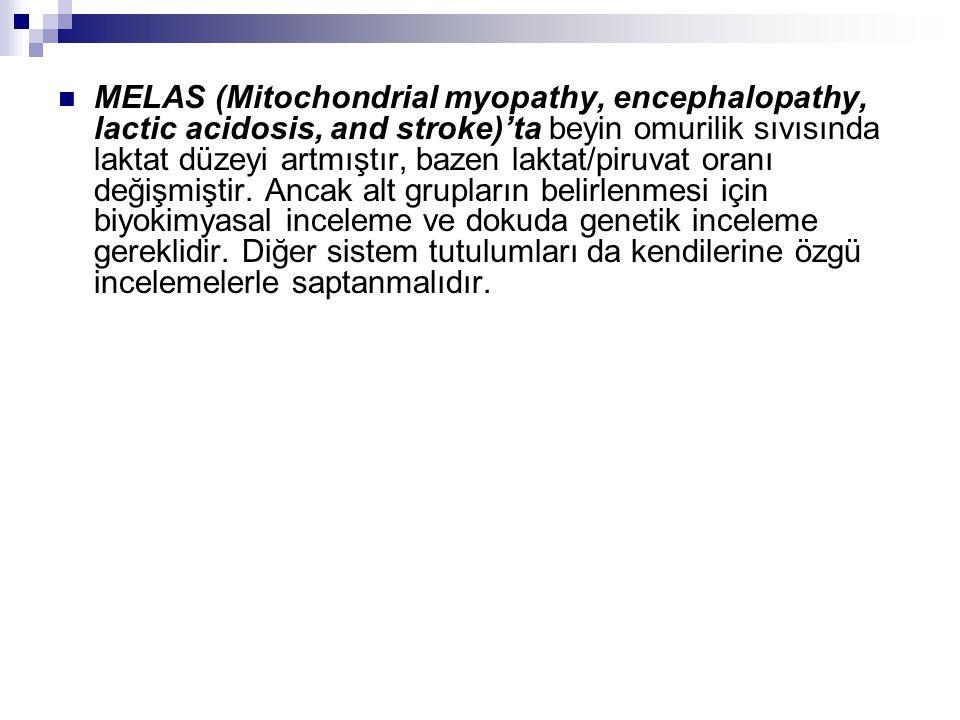 MELAS (Mitochondrial myopathy, encephalopathy, lactic acidosis, and stroke)'ta beyin omurilik sıvısında laktat düzeyi artmıştır, bazen laktat/piruvat oranı değişmiştir.