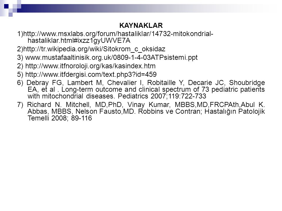 KAYNAKLAR 1)http://www.msxlabs.org/forum/hastaliklar/14732-mitokondrial-hastaliklar.html#ixzz1gyUWVE7A.