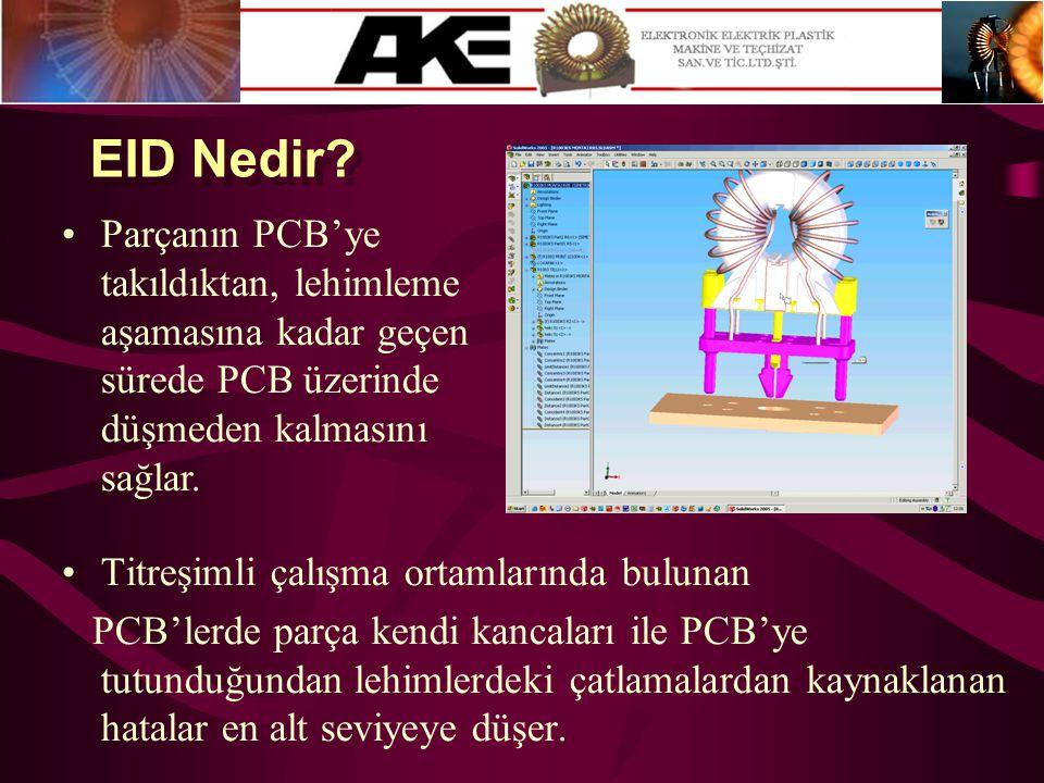 EID Nedir Parçanın PCB'ye takıldıktan, lehimleme aşamasına kadar geçen sürede PCB üzerinde düşmeden kalmasını sağlar.
