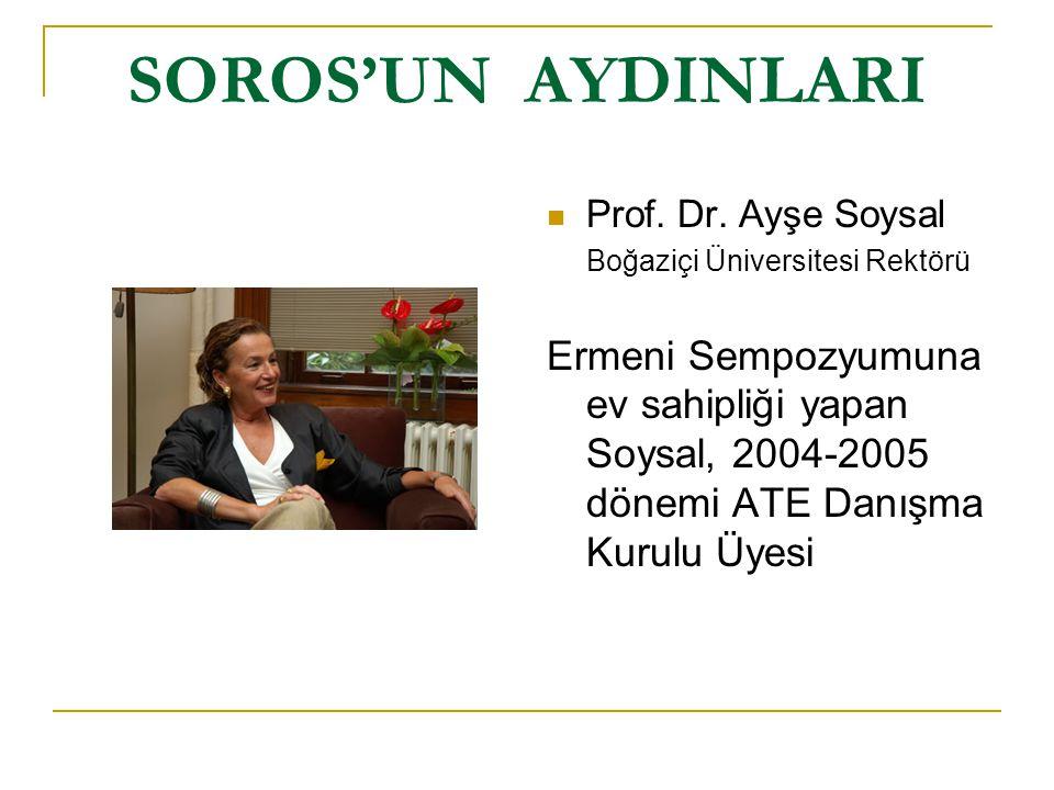 SOROS'UN AYDINLARI Prof. Dr. Ayşe Soysal. Boğaziçi Üniversitesi Rektörü.