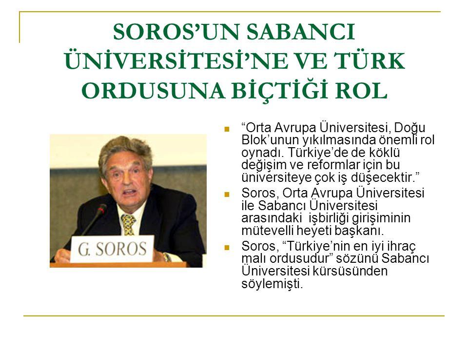 SOROS'UN SABANCI ÜNİVERSİTESİ'NE VE TÜRK ORDUSUNA BİÇTİĞİ ROL